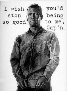 Cool Hand Luke, Paul Newman, classic lines...