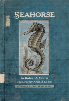 Seahorse - written by Robert A. Morris, illustrated by Arnold Lobel (1972).