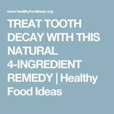 TREAT TOOTH DECAY WITH THIS NATURAL 4-INGREDIENT REMEDY | Healthy Food Ideas