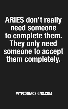 Aries dont really need someone to complete them. They only need someone to accept them completely. Aries And Capricorn, Aries Zodiac Facts, Aries Baby, Aries Traits, Aries Love, Aries Astrology, Aries Quotes, Aries Woman, Aries Horoscope