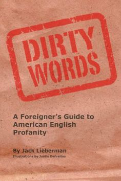 Dirty Words: A Foreigner's Guide to American English Profanity by Jack Lieberman. $7.19. 159 pages