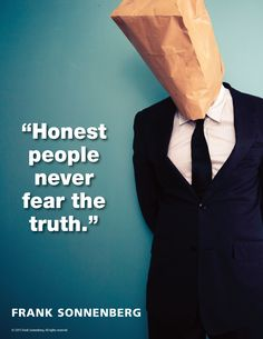 """Honest people never fear the truth""~ Frank Sonnenberg 