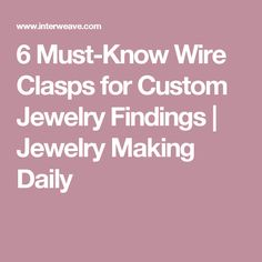 6 Must-Know Wire Clasps for Custom Jewelry Findings | Jewelry Making Daily