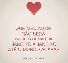 Que meu amor, não será passageiro. Te amarei de janeiro a janeiro até o mundo acabar. #amor #meuamor #janeiro #grandeamor