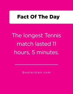 The longest Tennis match lasted 11 hours, 5 minutes. Fact Of The Day, Quote Of The Day, Tennis Match, Tennis Clothes, Long A, Confessions, Life Quotes, Knowledge, Inspirational Quotes