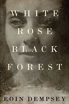White Rose, Black Forest by [Dempsey, Eoin]