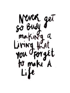 Make a life #wisewords