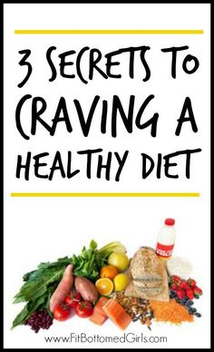 3 secrets to craving a healthy diet. | Tips for eating well and loving it. | Healthy life