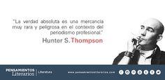 Pensamientos literarios.: Hunter S. Thompson. Sobre la verdad absoluta y el…