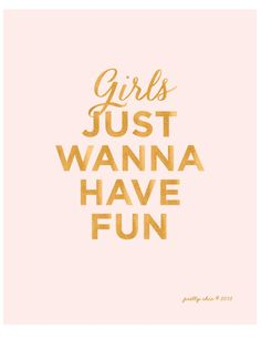A great print for the wall. Girls Just Wanna Have Fun - Art Print - Typographic Art - Girls - Pink - Gold - Pretty Chic - Wall Art The Words, Cute Quotes, Words Quotes, Sayings, Girly Quotes, Favorite Quotes, Best Quotes, Positiv Quotes, Be Yourself Quotes