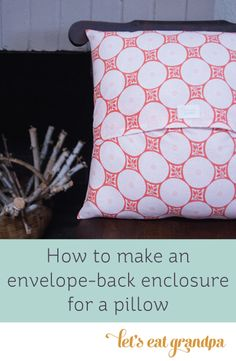 This is the easiest way to make a back for almost any pillow you might sew!