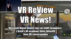 VR News! MS MR runs on $500 Computers, L'Oréal's VR academy, Unity EditorVR, Gear VR Livestreaming