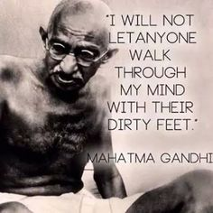 """I will not let anyone walk through their mind with their dirty feet"" ~ Mahatma Gandhi #mindfulness"