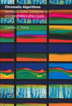 Neural [book review] Carolyn L. Kane Chromatic Algorithms: Synthetic Color, Computer Art, and Aesthetics after Code University of Chicago Press http://neural.it/2016/04/carolyn-l-kane-chromatic-algorithms-synthetic-color-computer-art-and-aesthetics-after-code/