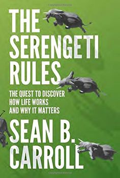 The Serengeti Rules: The Quest to Discover How Life Works and Why It Matters - How does life work? How does nature produce the right numbers of zebras and lions on the African savanna, or fish in the ocean? How do our bodies produce the right numbers of cells in our organs and bloodstream? In The Serengeti Rules, award-winning biologist and author Sean Carroll tells the stories of the pioneering scientists who sought the answers to such simple yet profoundly important questions,