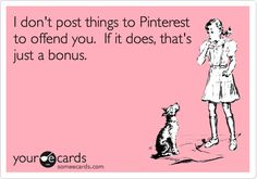 I don't post things to Pinterest to offend you. If it does, that's just a bonus.