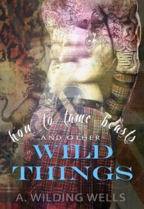 Blog Tour – How to Tame Beasts & Other Wild Things by A. Wilding Wells - contemporary romance - 5 stars http://www.thebooksirens.com/blog-tour-tame-beasts-things-wilding-wells/