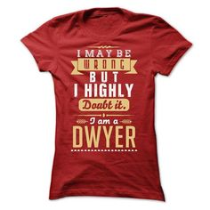 Awesome Tee I MAY BE WRONG I AM A DWYER T shirts