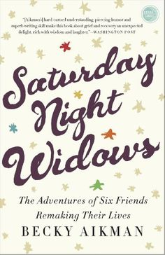 Saturday Night Widows: The Adventures of Six Friends Remaking Their Lives by Becky Aikman http://www.amazon.com/dp/B008QLXQGK/ref=cm_sw_r_pi_dp_L2iMvb12EXW03