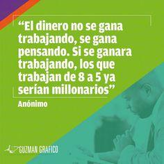 """""""El dinero no se gana trabajando se gana pensando. Si se ganara trabajando los que trabajan de 8 a 5 ya serían millonarios"""" Anónimo  #quotes #diseñografico #publicidad #logotipos #merchandising #imagencorporativa #motiongraphics #ediciondevideo #diseñoweb #paginasweb #guanare #venezuela #colombia #ecuador #argentina #chile #peru #usa #españa #mexico"""