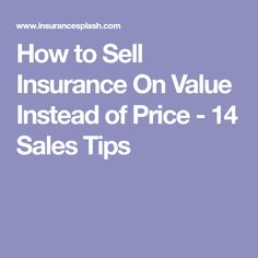 How to Sell Insurance On Value Instead of Price - 14 Sales Tips
