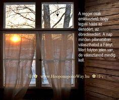 Hálát adok a mai napért. A reggel csak emlékeztető, hogy legyél hálás az életedért, az ébredésedért. A nap minden pillanatában választhatod a Fényt. Mert folyton jelen van, de választanod mindig kell. Így szeretlek, Élet!      ╰⊰⊹✿ Köszönöm ♡ Szeretlek εїз Ho'oponoponoway ✿⊹⊱╮www.HooponoponoWay.hu