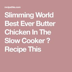 Slimming World Best Ever Butter Chicken In The Slow Cooker ⋆ Recipe This