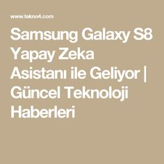 Samsung Galaxy S8 Yapay Zeka Asistanı ile Geliyor   Güncel Teknoloji Haberleri