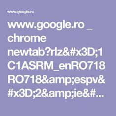www.google.ro _ chrome newtab?rlz=1C1ASRM_enRO718RO718&espv=2&ie=UTF-8
