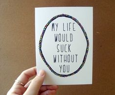 My life would suck without you! #valentinesday