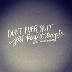 Don't ever quit... just keep it simple. {2 Timothy 4:4, The Message} | hand lettering artwork by Andrea Howey via www.instagram.com/andrearhowey