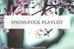 SPRING PLAYLIST: Songs that invokes new love, dappled light, and things in bloom.