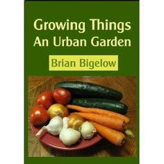 Growing Things-An Urban Garden (Kindle Edition)