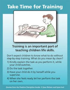 "Take time for training--From Positive Discipline. I love this and it is sooo hard sometimes as a parent not to want to ""help"" and its even harder to see that sometimes what we view as helping is actually hurting in the long run..."