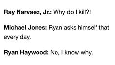 Ryan knows why he kills. Ray and Michael