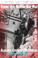 A United Airlines DC-4 Crashes Into Medicine Bow Peak Albany County, Wyoming October 6, 1955, an ebook by Robert Grey Reynolds, Jr at Smashwords