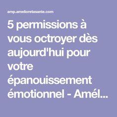 5 permissions à vous octroyer dès aujourd'hui pour votre épanouissement émotionnel - Améliore ta Santé