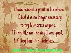 Stop Caring Quotes and Sayings: I have reached a point in life where I feel it is no longer necessary to try & impress anyone. Short Poems About Life, Famous Quotes About Life, Life Quotes Love, Quotes To Live By, Best Quotes, Funny Quotes, Favorite Quotes, Awesome Quotes, Favorite Things