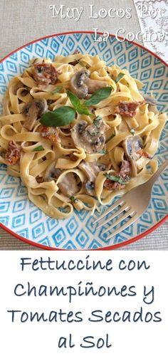 Fettuccine con Champiñones, Tomates Secados al Sol y Albahaca Pasta Dishes, Pasta Salad, Risotto, Noodles, Spaghetti, Menu, Nutrition, Homemade, Chicken