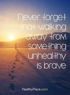 healing inspirational quotes quote on abuse never forget that walking away from something unhealthy is brave bible inspirational healing quotes Great Quotes, Quotes To Live By, Me Quotes, Inspirational Quotes, Family Quotes, Motivational Quotes, Irish Quotes, Inspirational Jewelry, Humor Quotes