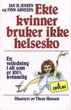 Ekte kvinner bruker ikke helsesko av Jan H. Thor, Ecards, Reading, Memes, Books, E Cards, Libros, Meme, Book