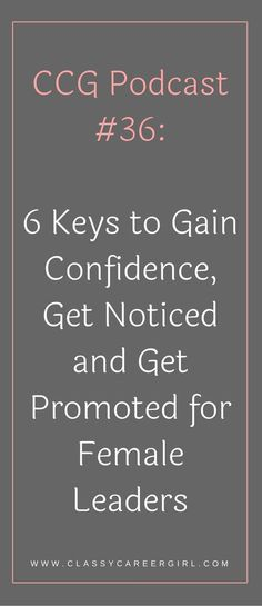 Podcast: 6 Keys to Gain Confidence, Get Noticed and Get Promoted For Female Leaders. | Classy Career Girl