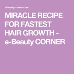 MIRACLE RECIPE FOR FASTEST HAIR GROWTH - e-Beauty CORNER