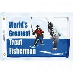 Nyl-Glo World's Greatest Trout Fisherman Flag-12 in. X 18 in. http://www.pacificcoastflag.com/product-type/sports-recreation-leisure-boating-fishing-auto-racing/12-in-x-18-in-nyl-glo-world-s-greatest-trout-fisherman-flag.html