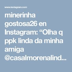 "minerinha gostosa26 en Instagram: ""Olha q ppk linda da minha amiga @casalmorenalinda26 sigam essa morena linda amores"""