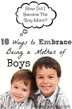 10 Ways To Embrace Being A Mother Of Boys