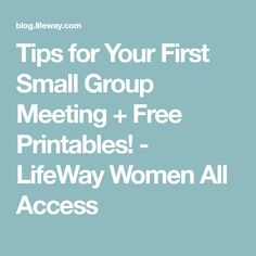 Tips for Your First Small Group Meeting + Free Printables! - LifeWay Women All Access