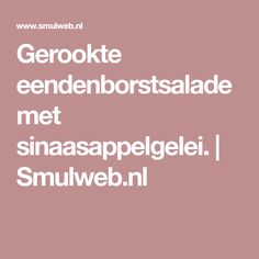Gerookte eendenborstsalade met sinaasappelgelei. | Smulweb.nl