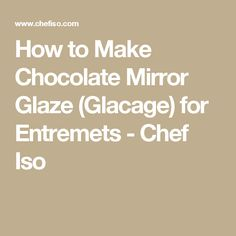 How to Make Chocolate Mirror Glaze (Glacage) for Entremets - Chef Iso