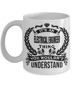 Funny Electrical Engineering Gifts - Electrical Engineer Mug - Its An Electrical Engineer Thing You Would Not Understand